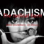 足立健司個展「ADACHISM The radical form(先鋭なるフォルム)」10月24日(水)〜10月30日(日)