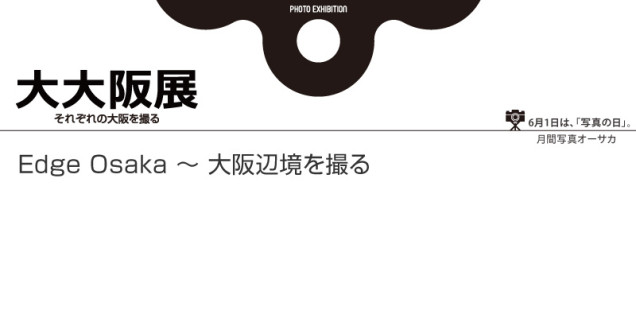 大大阪展「Edge Osaka ~ 大阪辺境を撮る」6月14日(金)〜16日(日)